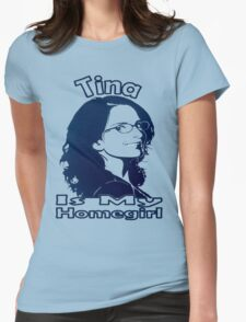 Tina Is My Homegirl Womens Fitted T-Shirt