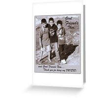 Good Friends Even Now Greeting Card