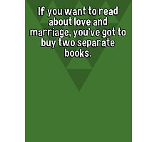 If you want to read about love and marriage' you've got to buy two separate books.  Photographic Print