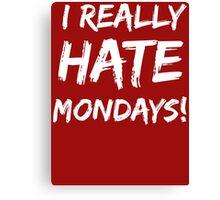 I Really Hate Mondays T Shirt Canvas Print