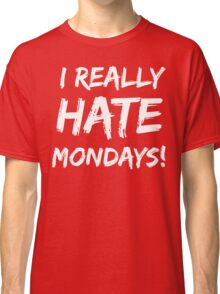 I Really Hate Mondays T Shirt Classic T-Shirt