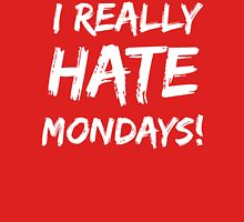 I Really Hate Mondays T Shirt Unisex T-Shirt