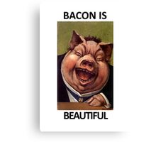Bacon Is Beautiful Canvas Print