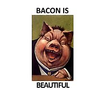 Bacon Is Beautiful Photographic Print