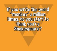 """If you write the word """"monkey"""" a million times' do you start to think you're Shakespeare? by margdbrown"""