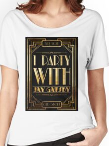 Party with Jay Gatsby Women's Relaxed Fit T-Shirt