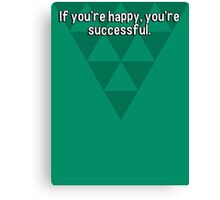 If you're happy' you're successful. Canvas Print