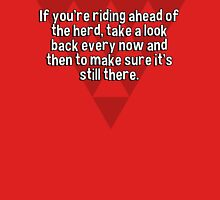 If you're riding ahead of the herd' take a look back every now and then to make sure it's still there. T-Shirt