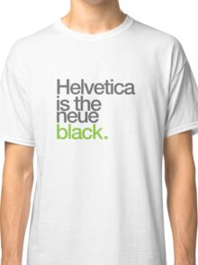 Helvetica is the Neue black Classic T-Shirt