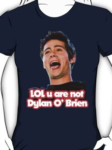 LOL u are not Dylan O'Brien T-Shirt