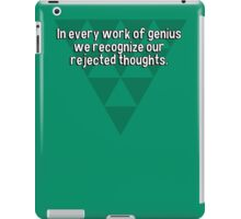 In every work of genius we recognize our rejected thoughts. iPad Case/Skin
