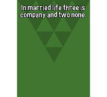 In married life three is company and two none.   Photographic Print