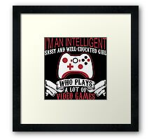 I'm An Intelligent Sassy And Well-educated Girl Who Plays A Lot Of Video Games Framed Print