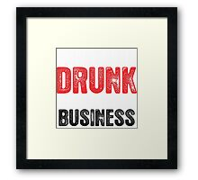 What I Do Drunk Is None Of My Business Framed Print