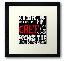 A Receipe Has No Soul Chef As The Cook Brings The Soul To The Recipe Framed Print