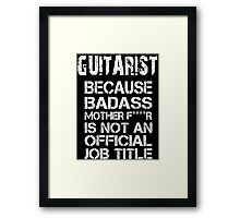 Guitarist Because Badass Mother F****r Is Not An Official Job Title - Tshirts Framed Print