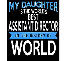 My Daughter Is The World's Best ASSISTANT DIRECTOR In The History Of World Photographic Print