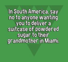 In South America' say no to anyone wanting you to deliver a suitcase of powdered sugar to their grandmother in Miami. by margdbrown