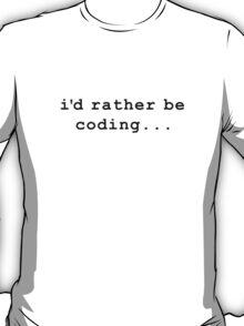 i'd rather be coding T-Shirt