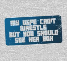 My wife can't wrestle, but you should see her box by buud