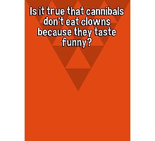 Is it true that cannibals don't eat clowns because they taste funny? Photographic Print