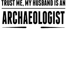 My Husband Is An Archaeologist by GiftIdea