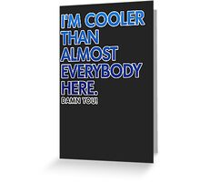 Cooler Than Most People Here Greeting Card