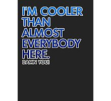 Cooler Than Most People Here Photographic Print