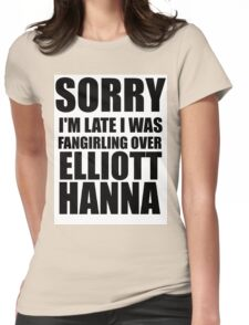 Sorry I'm Late... Elliott Hanna Womens Fitted T-Shirt