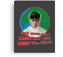 Dr. Horrible - THE WORLD IS A MESS AND I JUST NEED... RULE IT. Canvas Print