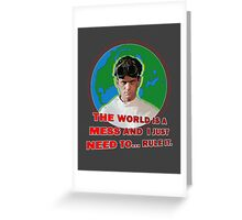 Dr. Horrible - THE WORLD IS A MESS AND I JUST NEED... RULE IT. Greeting Card