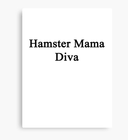 Hamster Mama Diva  Canvas Print