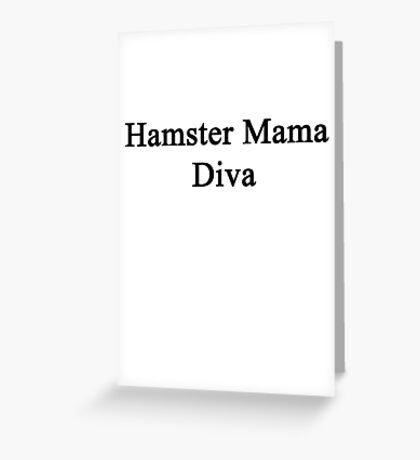 Hamster Mama Diva  Greeting Card