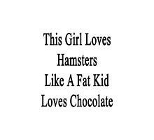 This Girl Loves Hamsters Like A Fat Kid Loves Chocolate  by supernova23