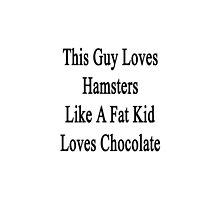 This Guy Loves Hamsters Like A Fat Kid Loves Chocolate  by supernova23