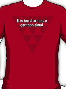It is hard to read a cartoon aloud. T-Shirt