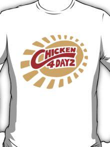Chicken 4 Dayz T-Shirt