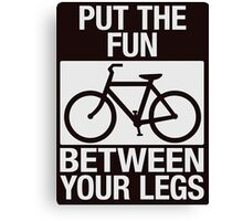 Put the Fun Between Your Legs - Textured Canvas Print