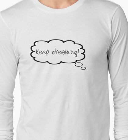 Keep Dreaming Thought Bubble  Long Sleeve T-Shirt