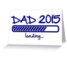 Dad 2015 loading... Greeting Card