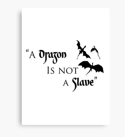 Game of Thrones - A Dragon is Not a Slave Canvas Print