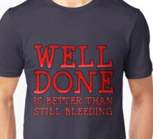 Well-Done is Better than Still-Bleeding Unisex T-Shirt