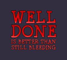 Well-Done is Better than Still-Bleeding Unisex T-Shirt