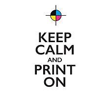 Keep Calm & Print On Photographic Print