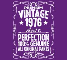 Premium Vintage 1976 Aged To Perfection 100% Genuine All Original Parts Limited Edition by customtshirt