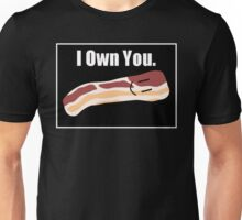 "Bacon Strip - ""I Own You."" Unisex T-Shirt"