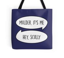 Mulder, it's me/Hey Scully Tote Bag