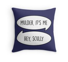 Mulder, it's me/Hey Scully Throw Pillow