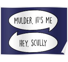 Mulder, it's me/Hey Scully Poster