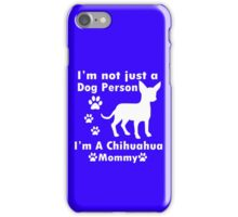 im not just a dog person im a chihuahua mommy geek funny nerd iPhone Case/Skin